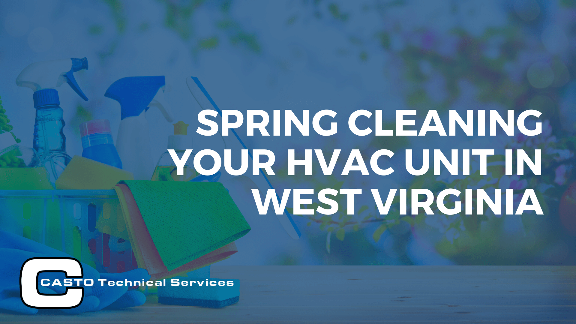 Spring Cleaning Your HVAC Unit in West Virginia - Casto Tech
